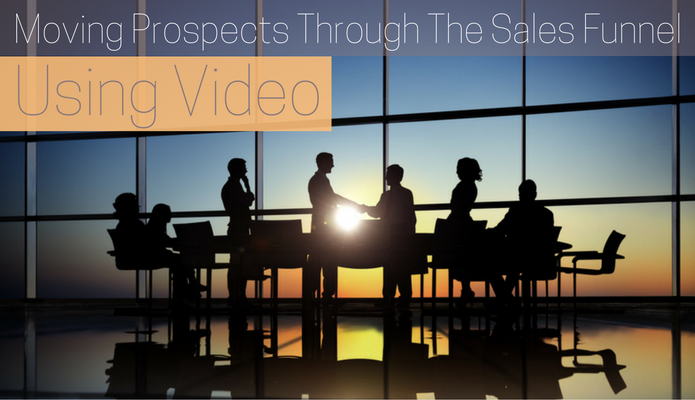 Moving Prospects Through the Sales Funnel With Video