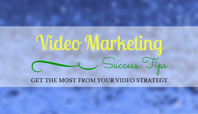 4 Tips for a Successful Video Marketing Strategy