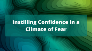 abstract image about instilling confidence in a climate of fear