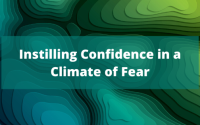 Instilling Confidence in a Climate of Fear