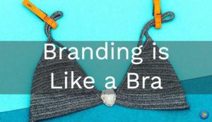 Branding is like a bra
