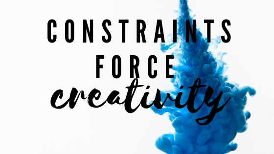 Constraints Force Creativity
