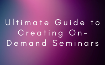 Ultimate Guide to Creating On-Demand Seminars