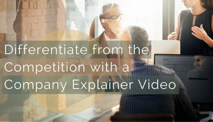 Differentiate from the Competition with a Company Explainer Video