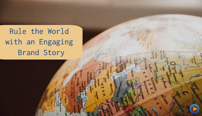 Rule the World with An Engaging Brand Story