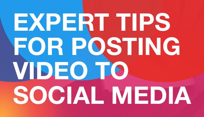 Expert Tips For Posting Videos To Social Media