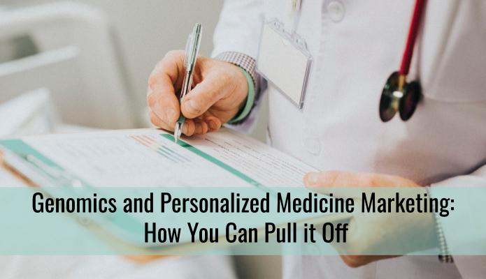 Genomics and Personalized Medicine Marketing: How You Can Pull it Off
