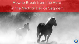 How to break from the herd in the medical device segment