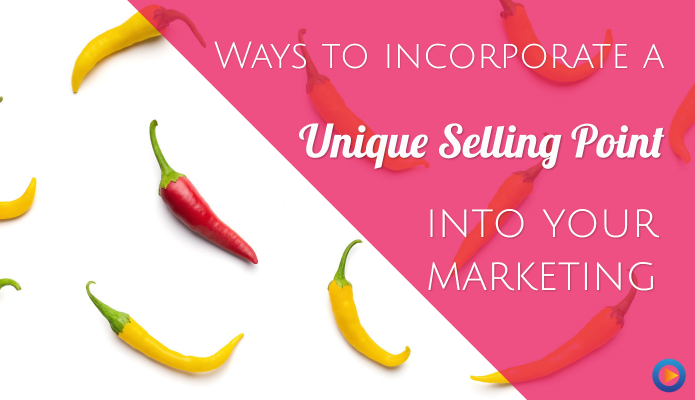 4 Ways to Incorporate a Unique Selling Point Into Marketing Efforts