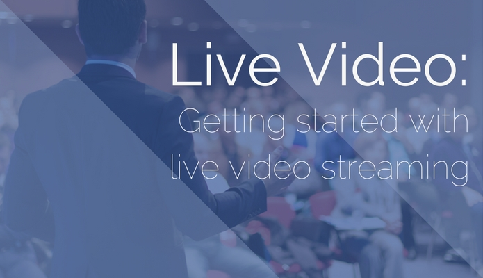 Live Video: Getting Started with Live Video Streaming