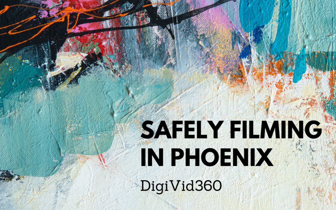 Safely Filming in Phoenix…And Beyond