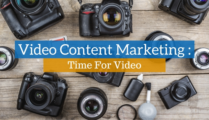 Video Content Marketing: Time For Video