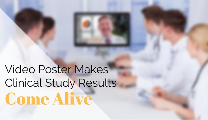 Video Poster Makes Clinical Study Results Come Alive