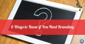 Ways to know if you need branding