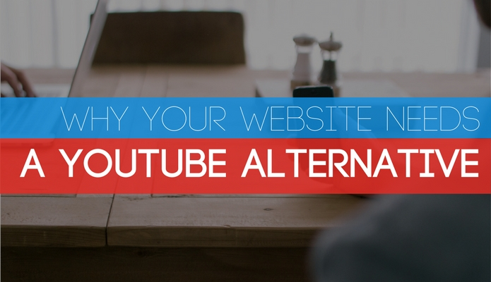 Why Your Website Needs a YouTube Alternative